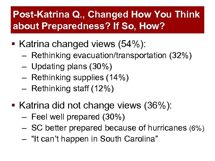 Post-Katrina Q. , Changed How You Think about Preparedness? If So, How? § Katrina