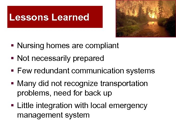 Lessons Learned § Nursing homes are compliant § Not necessarily prepared § Few redundant
