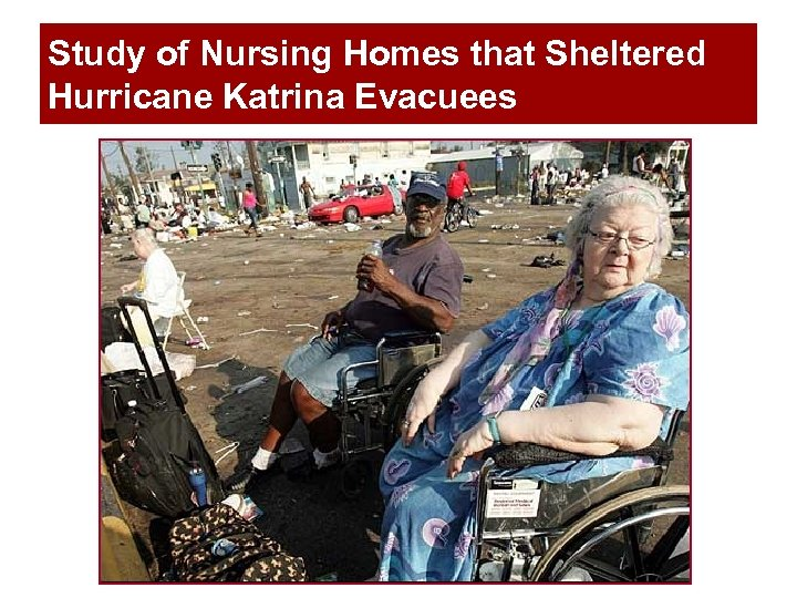 Study of Nursing Homes that Sheltered Hurricane Katrina Evacuees