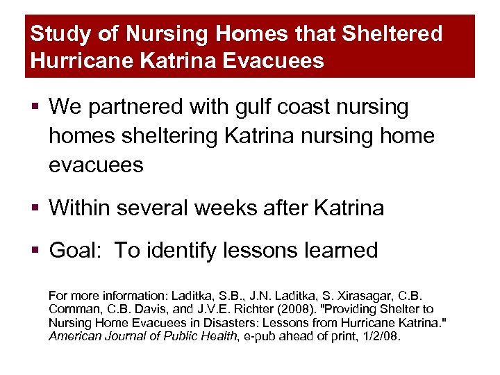 Study of Nursing Homes that Sheltered Hurricane Katrina Evacuees § We partnered with gulf