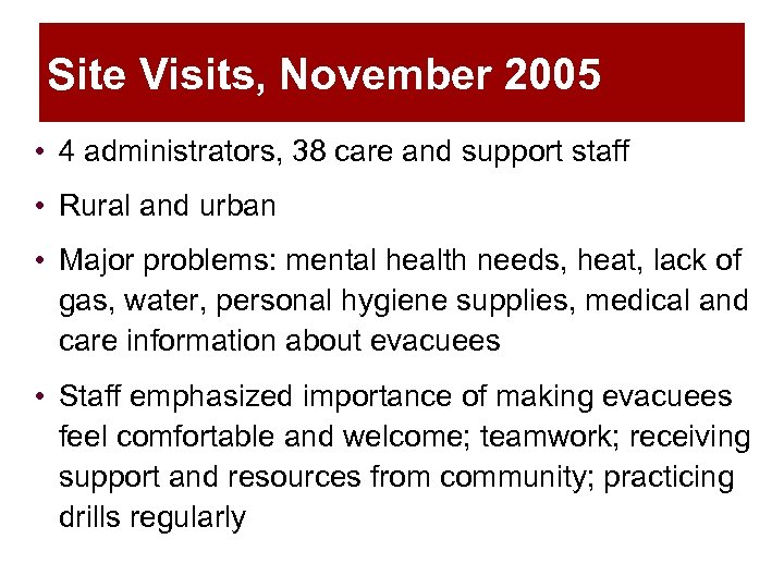 Site Visits, November 2005 • 4 administrators, 38 care and support staff • Rural