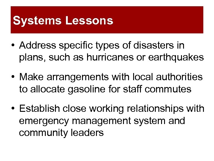 Systems Lessons • Address specific types of disasters in plans, such as hurricanes or