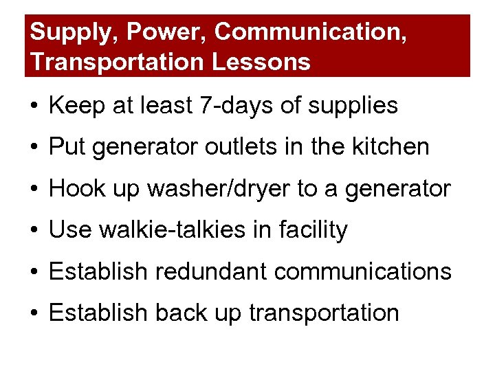 Supply, Power, Communication, Transportation Lessons • Keep at least 7 -days of supplies •