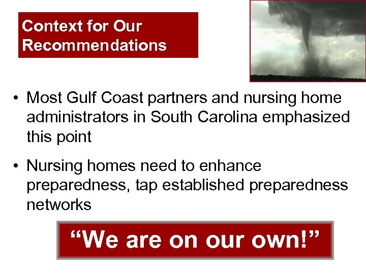 Context for Our Recommendations • Most Gulf Coast partners and nursing home administrators in