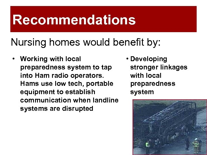 Recommendations Nursing homes would benefit by: • Working with local preparedness system to tap