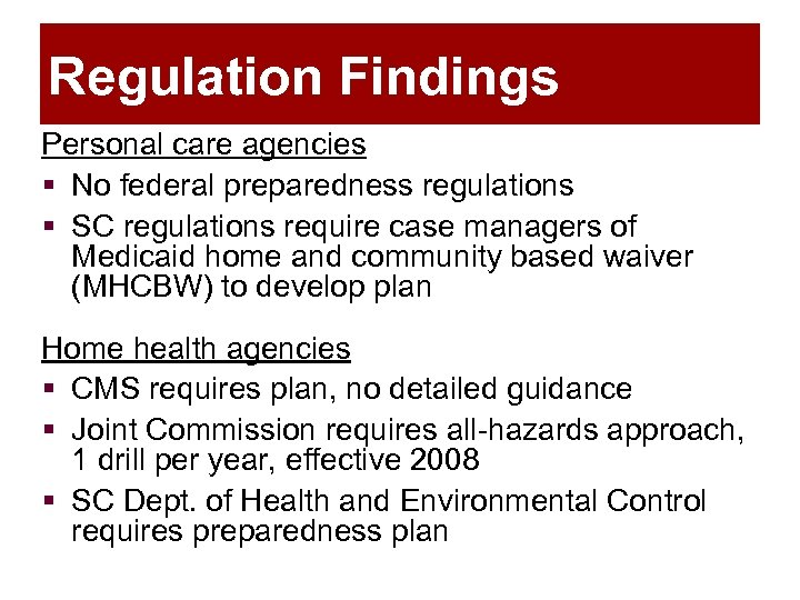 Regulation Findings Personal care agencies § No federal preparedness regulations § SC regulations require