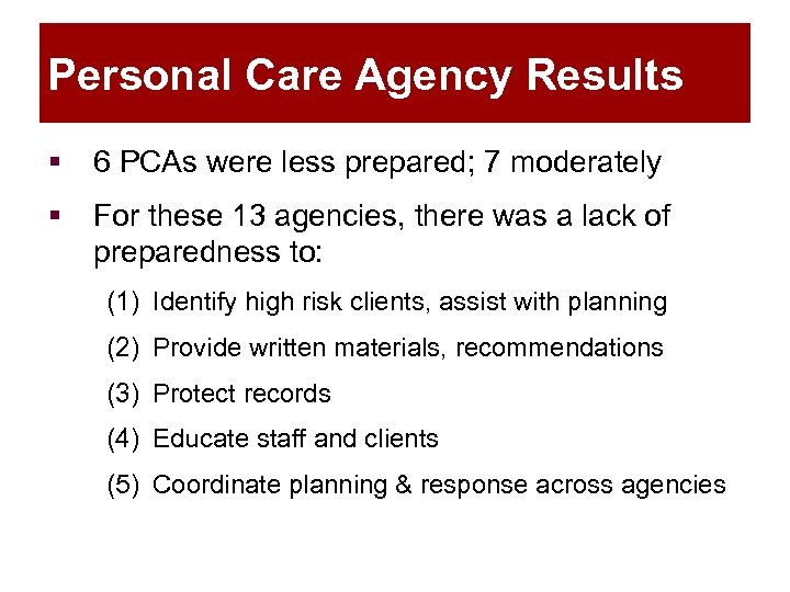 Personal Care Agency Results § 6 PCAs were less prepared; 7 moderately § For