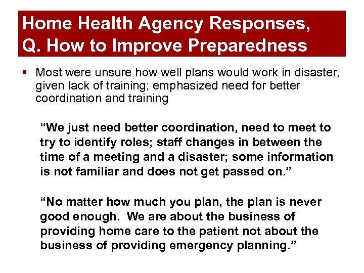 Home Health Agency Responses, Q. How to Improve Preparedness § Most were unsure how