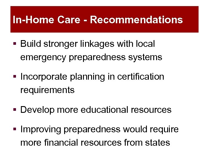 In-Home Care - Recommendations § Build stronger linkages with local emergency preparedness systems §