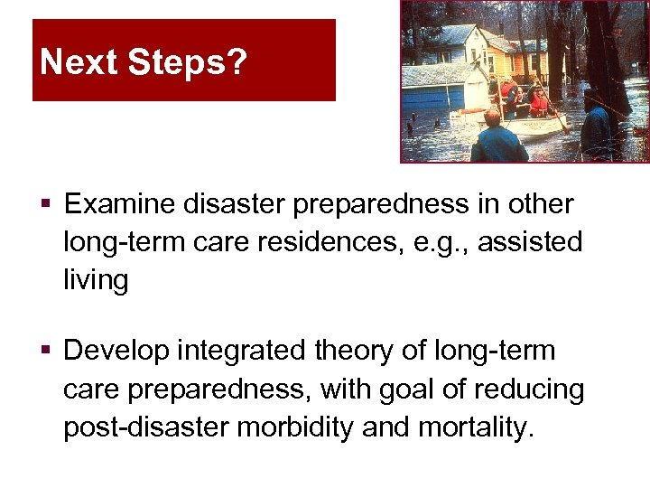 Next Steps? § Examine disaster preparedness in other long-term care residences, e. g. ,