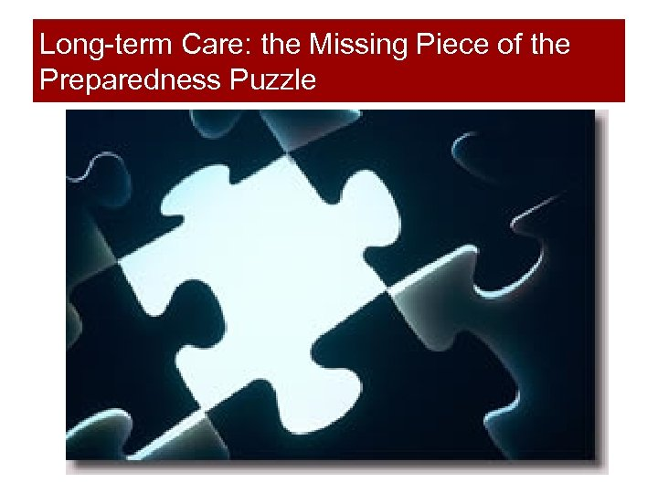 Long-term Care: the Missing Piece of the Preparedness Puzzle