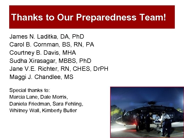 Thanks to Our Preparedness Team! James N. Laditka, DA, Ph. D Carol B. Cornman,