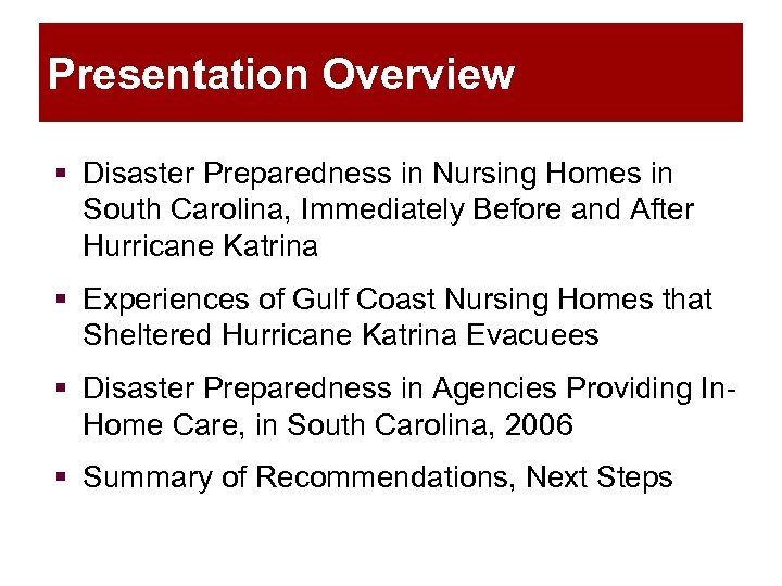 Presentation Overview § Disaster Preparedness in Nursing Homes in South Carolina, Immediately Before and