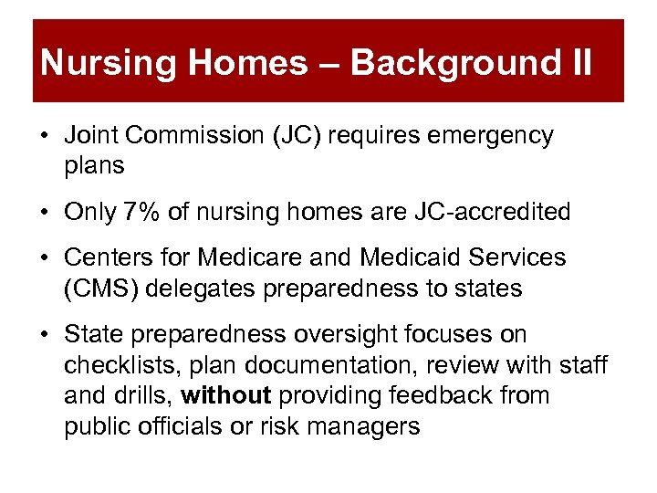 Nursing Homes – Background II • Joint Commission (JC) requires emergency plans • Only