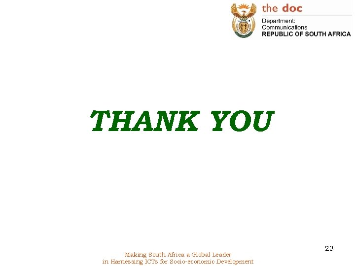 THANK YOU Making South Africa a Global Leader in Harnessing ICTs for Socio-economic Development