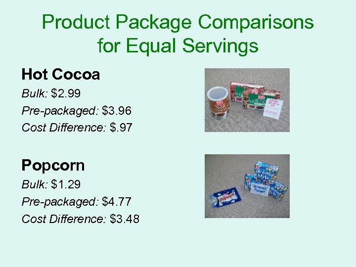 Product Package Comparisons for Equal Servings Hot Cocoa Bulk: $2. 99 Pre-packaged: $3. 96