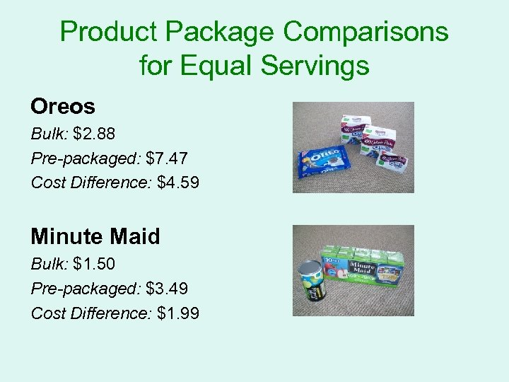 Product Package Comparisons for Equal Servings Oreos Bulk: $2. 88 Pre-packaged: $7. 47 Cost