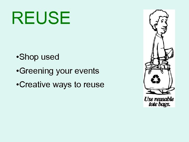REUSE • Shop used • Greening your events • Creative ways to reuse