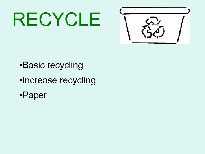 RECYCLE • Basic recycling • Increase recycling • Paper