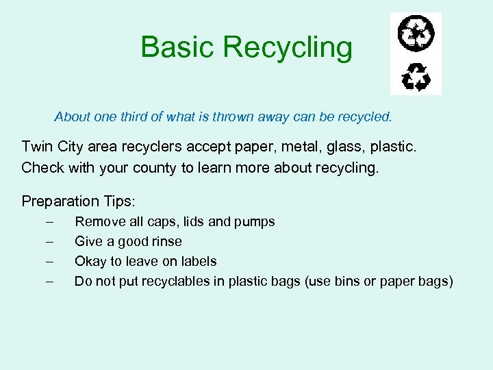 Basic Recycling About one third of what is thrown away can be recycled. Twin