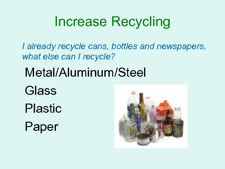 Increase Recycling I already recycle cans, bottles and newspapers, what else can I recycle?