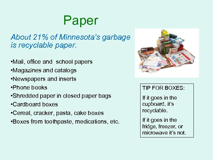Paper About 21% of Minnesota's garbage is recyclable paper. • Mail, office and school