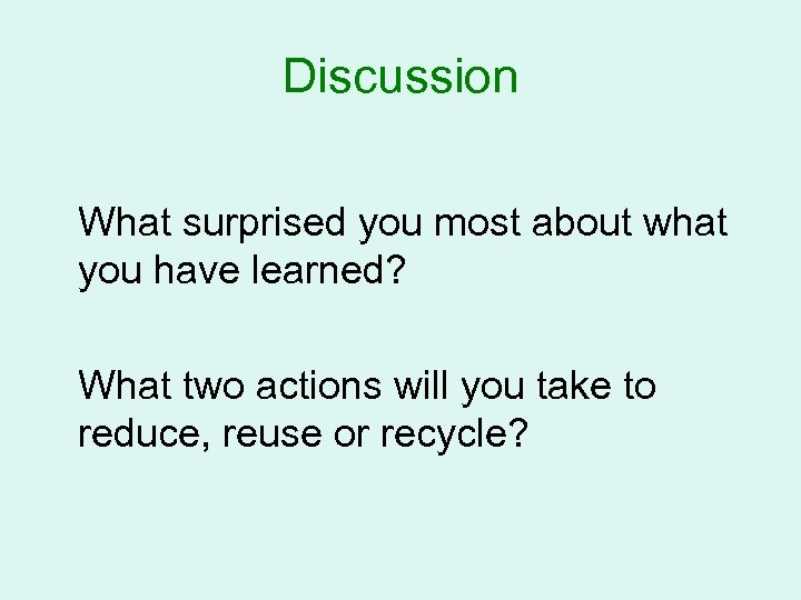 Discussion What surprised you most about what you have learned? What two actions will