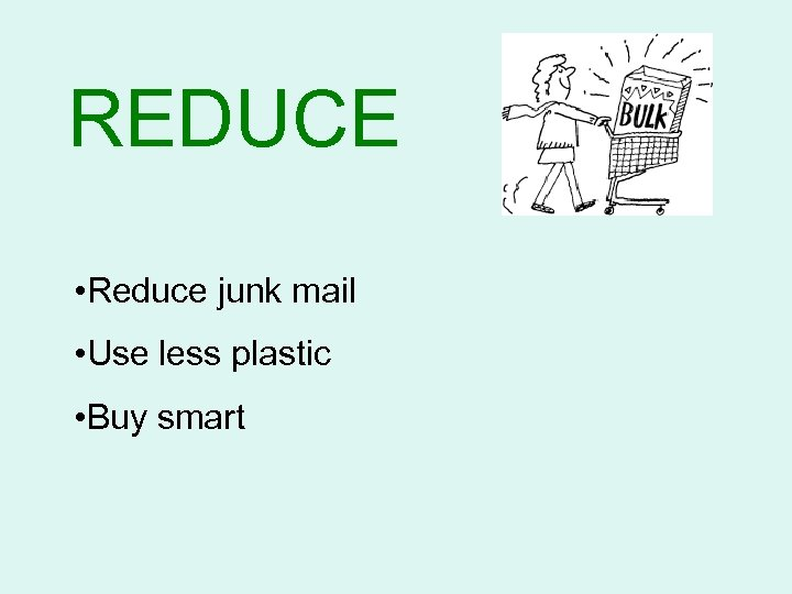 REDUCE • Reduce junk mail • Use less plastic • Buy smart