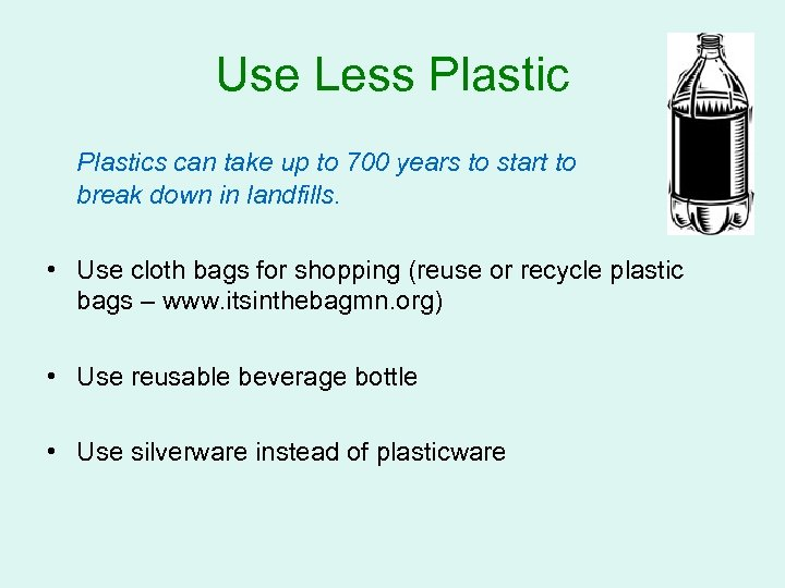 Use Less Plastics can take up to 700 years to start to break down