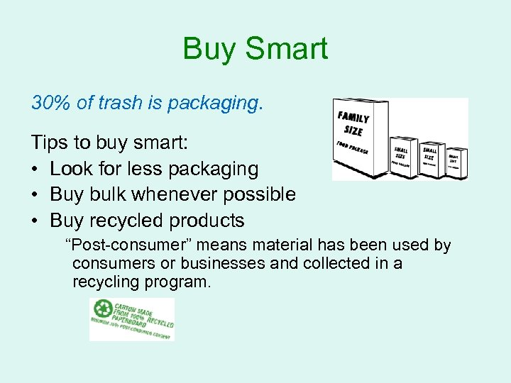 Buy Smart 30% of trash is packaging. Tips to buy smart: • Look for