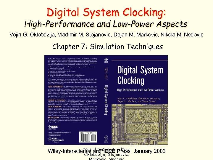 Digital System Clocking: High-Performance and Low-Power Aspects Vojin G. Oklobdzija, Vladimir M. Stojanovic, Dejan