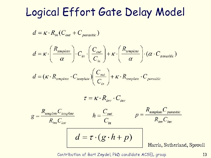 Logical Effort Gate Delay Model Harris, Sutherland, Sproull Contribution of Bart Zeydel, Ph. D