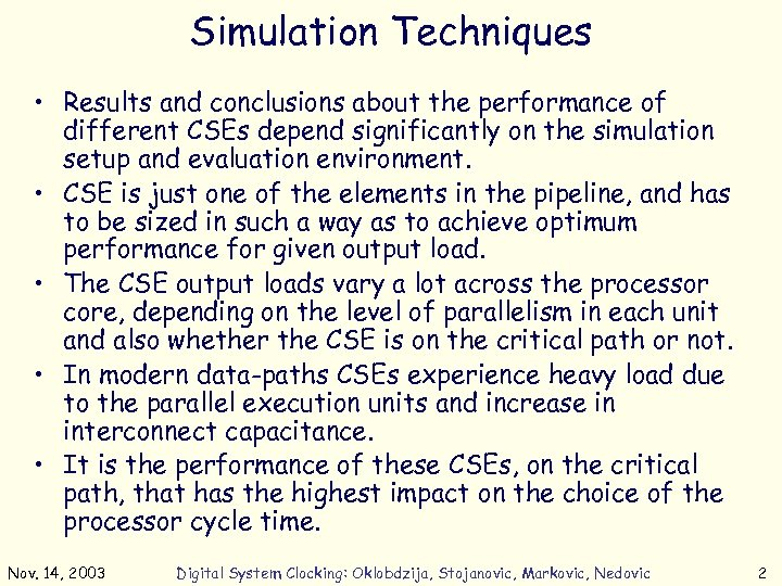 Simulation Techniques • Results and conclusions about the performance of different CSEs depend significantly
