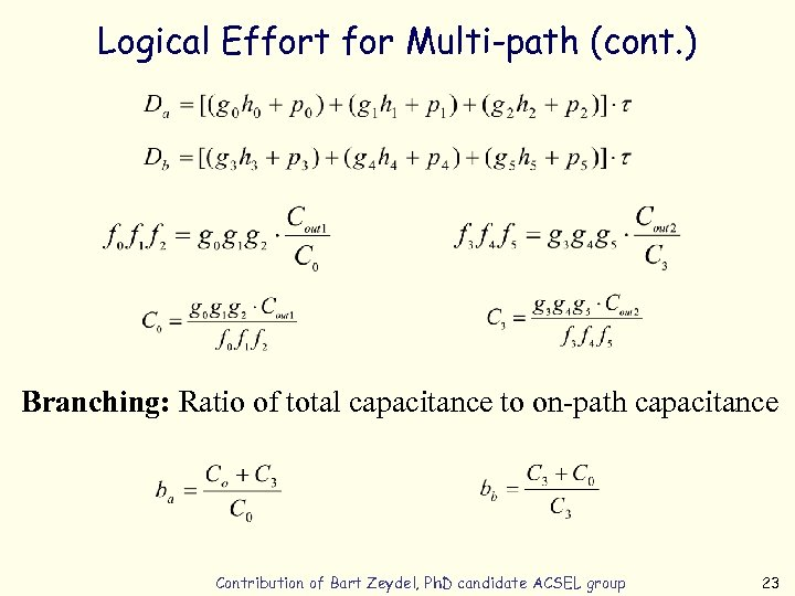 Logical Effort for Multi-path (cont. ) Branching: Ratio of total capacitance to on-path capacitance