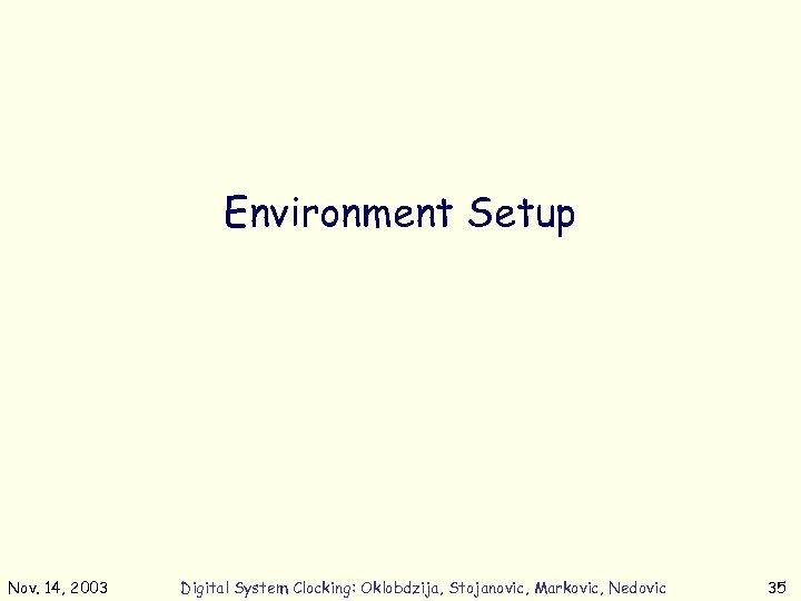 Environment Setup Nov. 14, 2003 Digital System Clocking: Oklobdzija, Stojanovic, Markovic, Nedovic 35