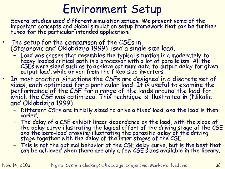 Environment Setup Several studies used different simulation setups. We present some of the important