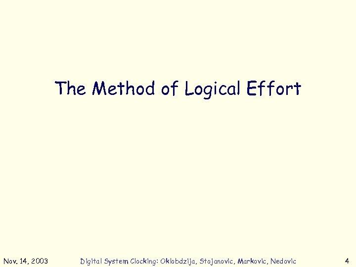The Method of Logical Effort Nov. 14, 2003 Digital System Clocking: Oklobdzija, Stojanovic, Markovic,