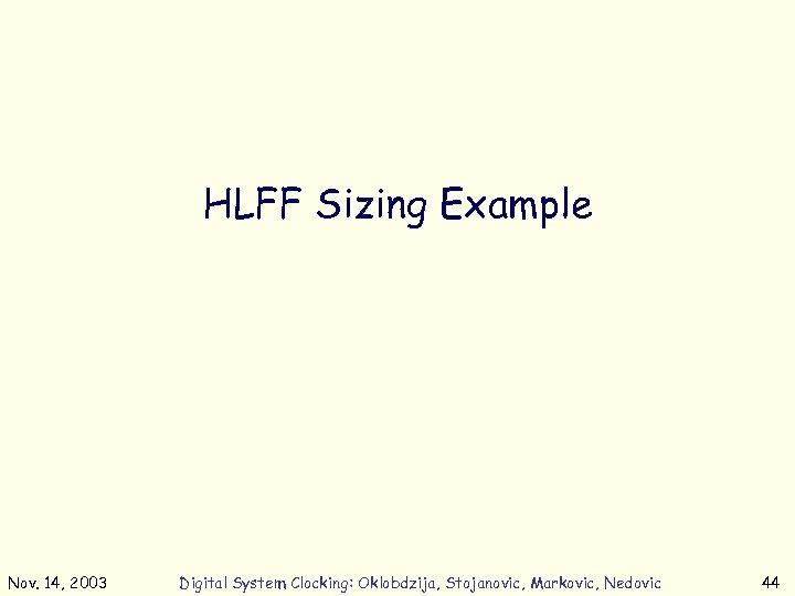 HLFF Sizing Example Nov. 14, 2003 Digital System Clocking: Oklobdzija, Stojanovic, Markovic, Nedovic 44