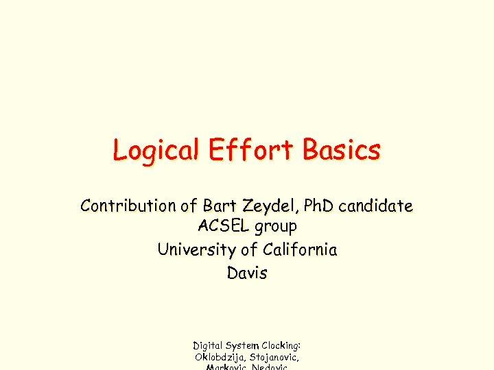 Logical Effort Basics Contribution of Bart Zeydel, Ph. D candidate ACSEL group University of