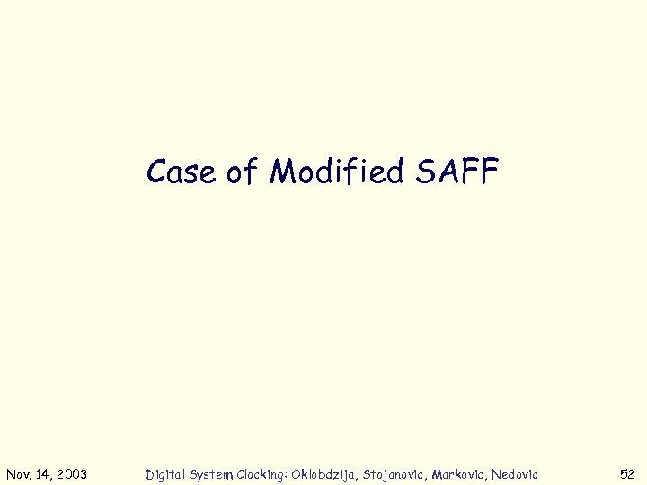 Case of Modified SAFF Nov. 14, 2003 Digital System Clocking: Oklobdzija, Stojanovic, Markovic, Nedovic