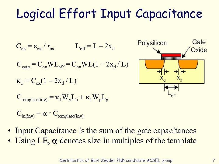 Logical Effort Input Capacitance Cox = eox / tox Leff = L – 2