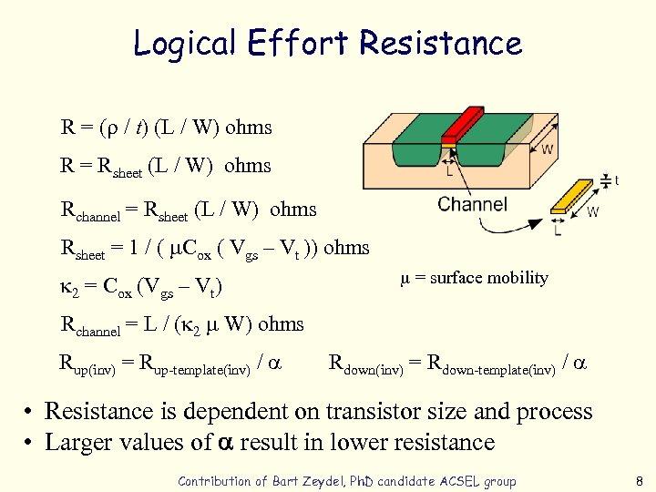 Logical Effort Resistance R = (r / t) (L / W) ohms R =