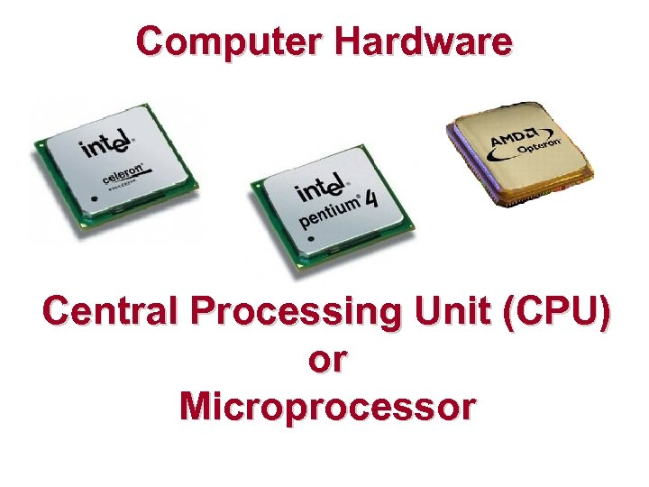 Computer Hardware Central Processing Unit (CPU) or Microprocessor