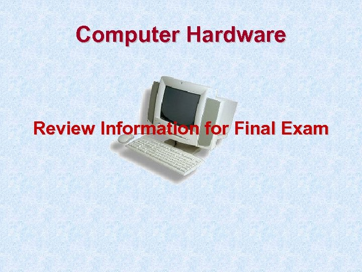 Computer Hardware Review Information for Final Exam