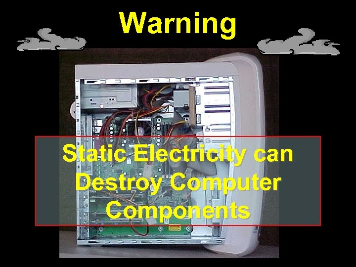 Warning Static Electricity can Destroy Computer Components