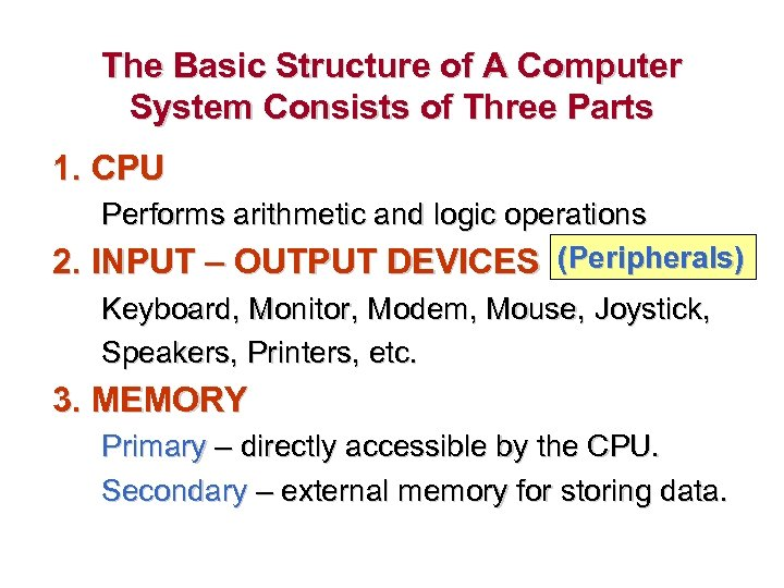 The Basic Structure of A Computer System Consists of Three Parts 1. CPU Performs