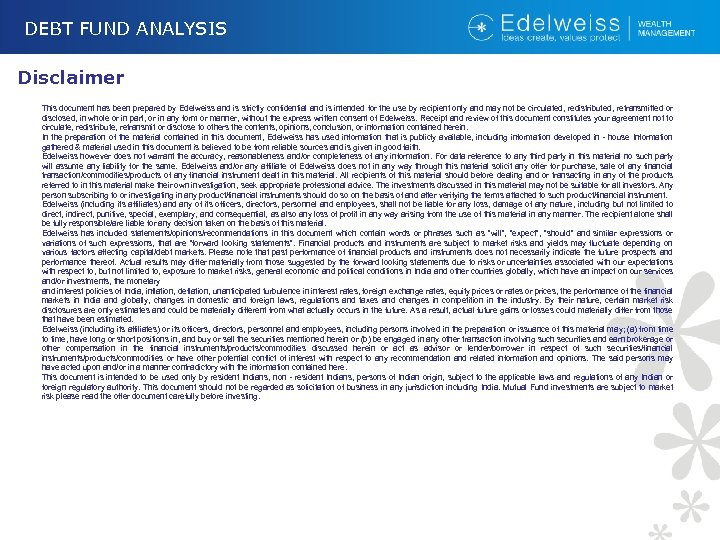 DEBT FUND ANALYSIS Disclaimer This document has been prepared by Edelweiss and is strictly