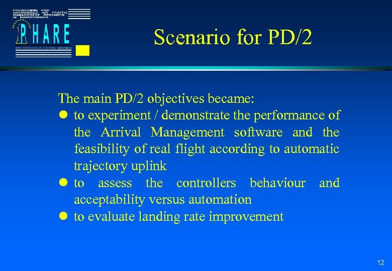 Scenario for PD/2 The main PD/2 objectives became: l to experiment / demonstrate the