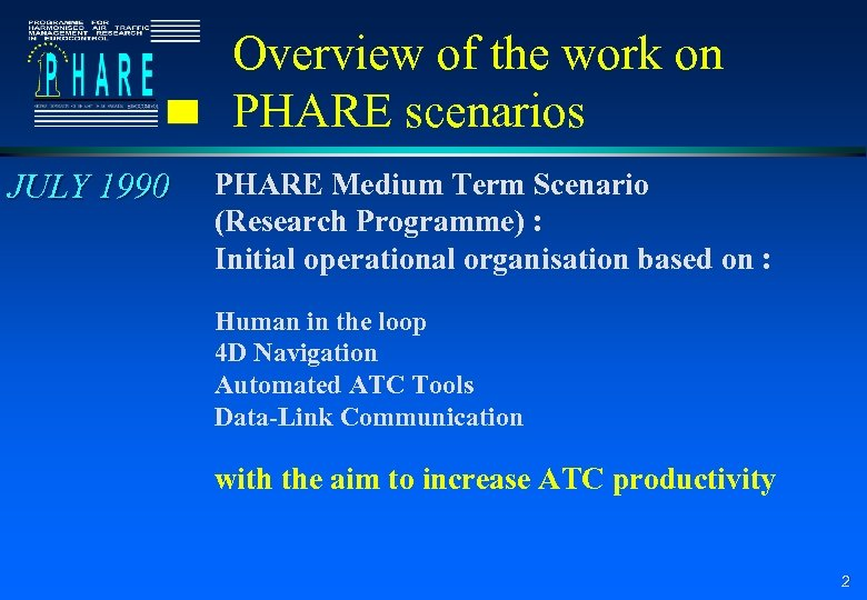 Overview of the work on PHARE scenarios JULY 1990 PHARE Medium Term Scenario (Research