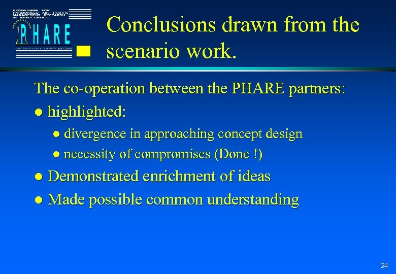 Conclusions drawn from the scenario work. The co-operation between the PHARE partners: l highlighted: